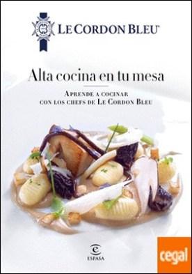 Alta cocina en tu mesa. . Aprende a cocinar con los chefs de Le Cordon Bleu