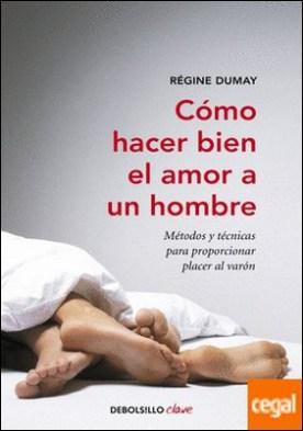 Cómo hacer bien el amor a un hombre . Métodos y técnicas para proporcionar placer al varón por Hooper, Anne PDF