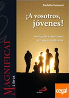 ¡A vosotros, jóvenes! . San Agustín y santo Tomás de Aquino os hablan hoy