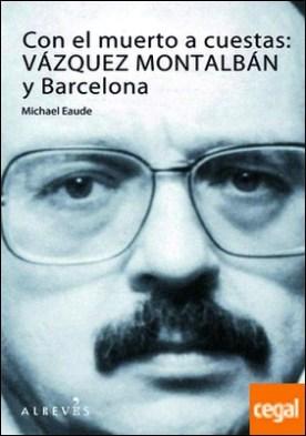 Con el muerto a cuestas: Vázquez Montalbán y Barcelona
