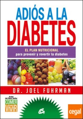 Adiós a la diabetes . El plan nutricional para prevenir y revertir la diabetes