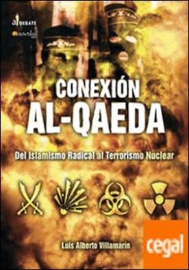 Conexión Al Qaeda . Del Islamismo radical al terrorismo nuclear por Villamarín Pulido, Luis Alberto