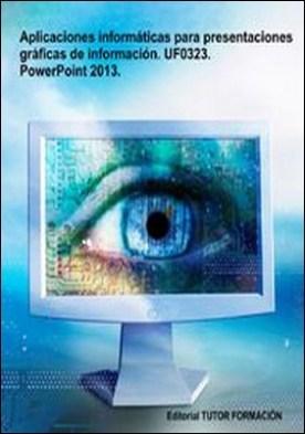 Aplicaciones informáticas para presentaciones gráficas de información. UF0323. Power-Point 2013 por Juan Manuel, Díaz Salvo PDF