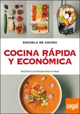 Cocina rápida y ecónomica (Escuela de cocina) . Recetas ilustradas paso a paso