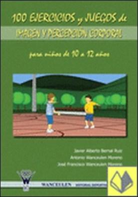 100 ejercicios y juegos de imagen y percepción corporal para niños de 10 a 12 años