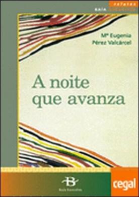 A noite que avanza por Pérez Valcárcel, Mª Eugenia PDF