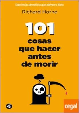 101 cosas que hacer antes de morir . Experiencias adrenalínicas para disfrutar a diario