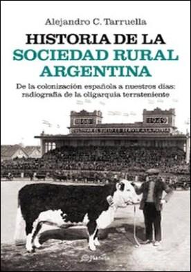 Historia de la sociedad rural argentina por Alejandro Tarruella