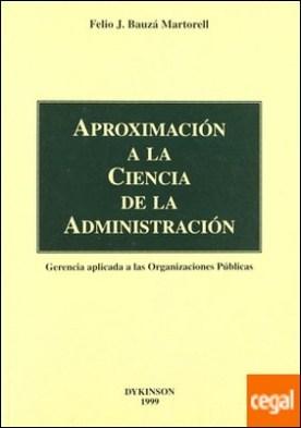 APROXIMACIÓN A LA CIENCIA DE LA ADMINISTRACIÓN . gerencia aplicada a las organizaciones públicas