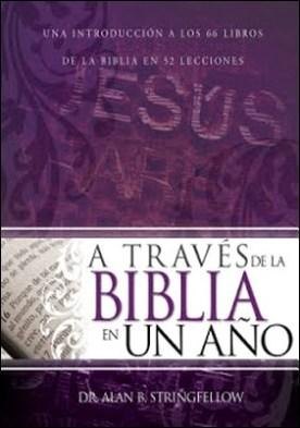 A través de la Biblia en un año: Una introducción a los 66 libros de la Biblia en 52 lecciones
