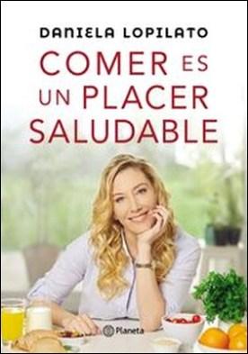 Comer es un placer saludable por Daniela Lopilato PDF