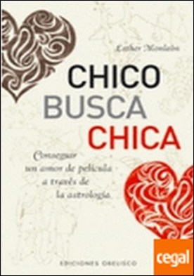 Chico busca chica . CONSEGUIR UN AMOR DE PELICULA A TRAVES DE LA ASTROLOGIA