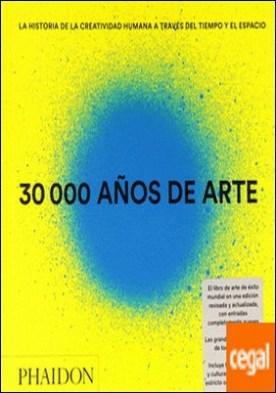 30.000 años de arte . La historia de la creatividad humana a través del tiempo y el espacio