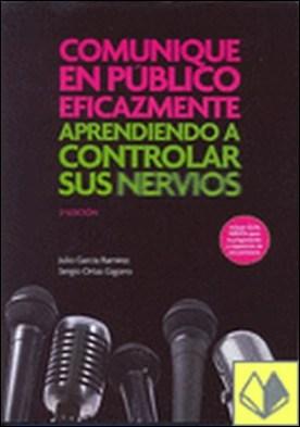 Comunique en publico eficazmente 2ª ed. . Aprendiendo a controlar sus nervios