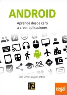 ANDROID. . Aprende desde cero a crear aplicaciones por Luján Castillo, José Dimas PDF