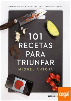 101 recetas para triunfar . Prólogos de ramon Freixa y Yann Duytsche