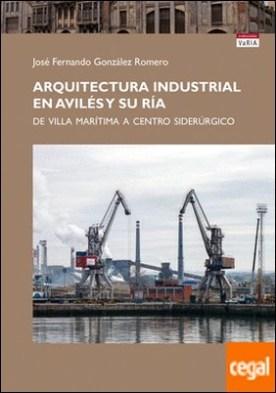 Arquitectura industrial en Avilés y su ría . De villa marítima a centro siderúrgico