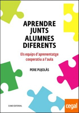 Aprendre junts alumnes diferents . Els equips d'aprenentatge cooperatiu a l'aula por Pujolàs Maset, Pere PDF