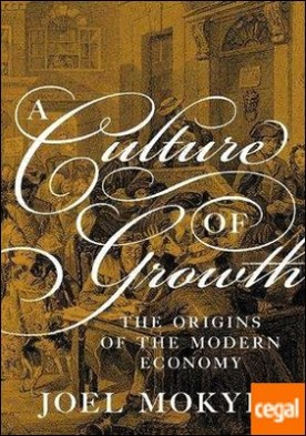 A Culture of Growth : The Origins of the Modern Economy
