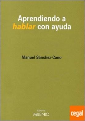 Aprendiendo a hablar con ayuda por Sánchez-Cano, Manuel