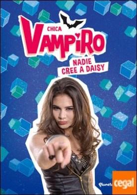 Chica Vampiro. Nadie cree a Daisy . Narrativa 7