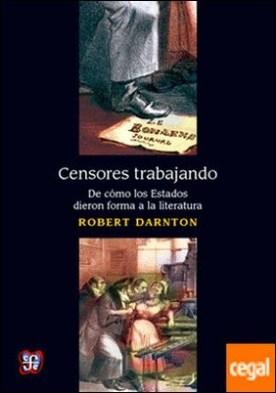 CENSORES TRABAJANDO. DE COMO LOS ESTADOS DIERON FORMA A LA LITERATURA