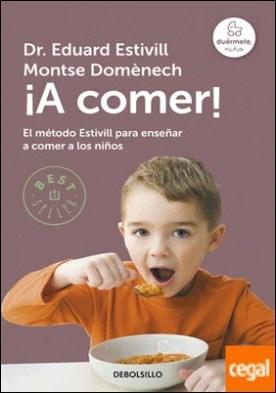 ¡A comer! . El método Estivill para enseñar a comer a los niños