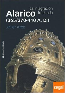 Alarico (365/370-410 A. D.) . La integración frustrada