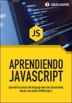 Aprendiendo JavaScript: Desde cero hasta ECMAScript 6 por Carlos Azaustre PDF
