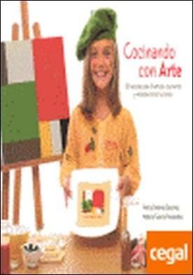 COCINANDO CON ARTE . 30 RECETAS PARA DIVERTIRSE COCINANDO Y ENSEÑAR ARTE A LOS NIÑOS por A.A.V.V. PDF