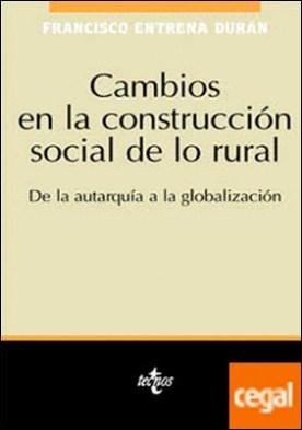 Cambios en la construcción social de lo rural . De la autarquía a la globalización