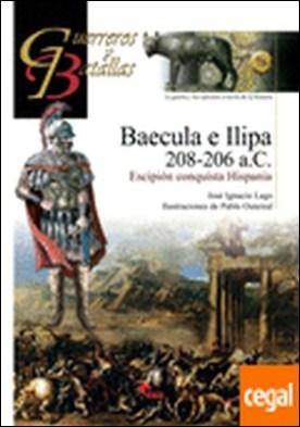 Baécula e Ilipa 208-206 a. C. . Escipión conquista Hispania por Lago Marín, José Ignacio