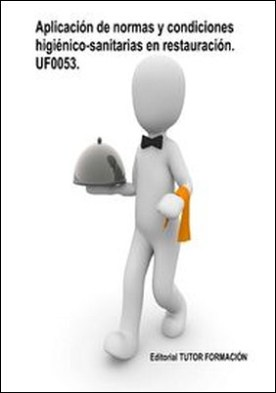 Aplicación de normas y condiciones higiénico-sanitarias en restauración. UF0053