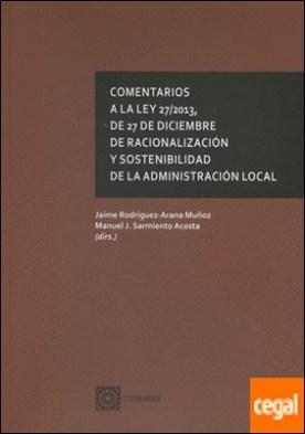 Comentarios a la Ley 27/2013, de 27 de diciembre, de racionalización y sostenibilidad de la Administración Local por Rodríguez-Arana Muñoz, Jaime PDF