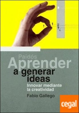 Aprender a generar ideas . Innovar mediante la creatividad