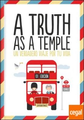 A Truth as a Temple . Un verdadero viaje por tu vida