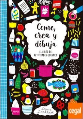 Come, Crea y Dibuja . El libro de actividades gourmet por Lockhart, Louise PDF