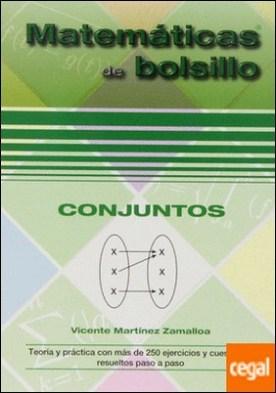 Conjuntos . Teoría y práctica con más de 250 ejercicios y cuestiones resueltos paso a paso por Martínez Zamalloa, Vicente PDF