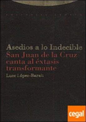 Asedios a lo Indecible . San Juan de la Cruz canta al éxtasis transformante