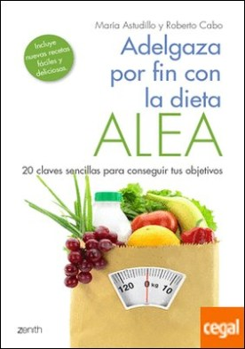 Adelgaza por fin con la Dieta ALEA . 20 claves sencillas para conseguir tus objetivos