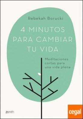 4 minutos para cambiar tu vida . Meditaciones cortas para una vida plena