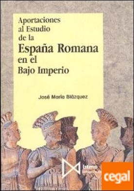 Aportaciones al estudio de la Espa?a Romana en el Bajo Imperio