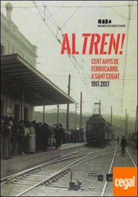 Al tren! Cent anys de ferrocarril a Sant Cugat 1917-2017