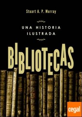 Bibliotecas . Una historia ilustrada