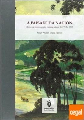 A PAISAXE DA NACIÓN . IDEOLOXÍA EN IMAXES DA PINTURA GALEGA DE 1912 A 1930