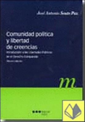 Comunidad política y libertad de creencias . INTRODUCCION A LAS LIBERTADES PUBLICAS EN EL DERECHO COMPARADO por Souto Paz, José Antonio