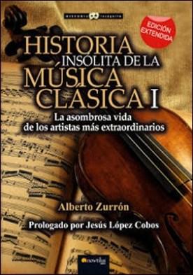 Historia insólita de la música clásica I por Alberto Zurrón Rodríguez