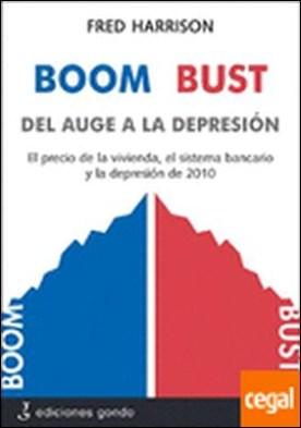 Boom bust 2010, del auge a la depresión . El precio de la vivienda, el sistema bancario y la depresión de 2010 por Harrison, Fred