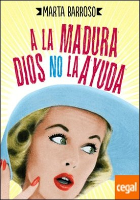 A la madura Dios no la ayuda por Barroso Perales, Marta PDF