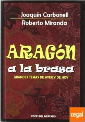 Aragón a la brasa . grandes temas de ayer y hoy por Carbonell Martí, Joaquín